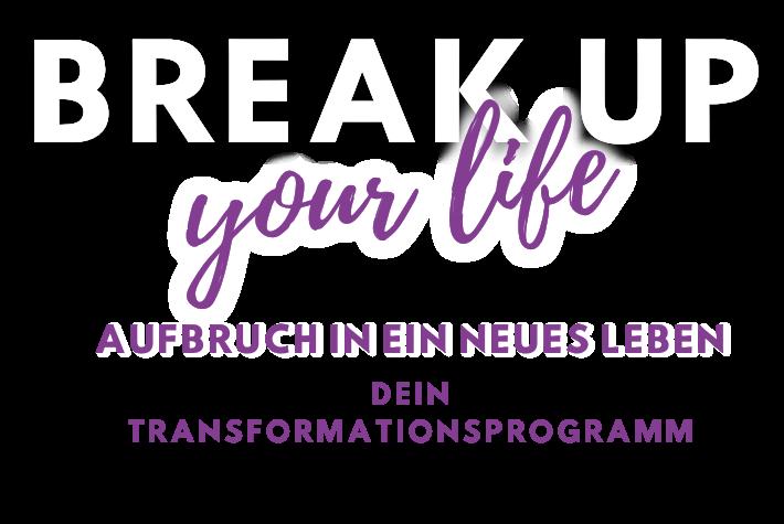 BREAK UP YOUR LIFE - Aufbruch in ein neues Leben 4Tage Transformation