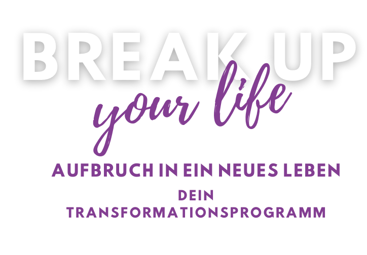 BREAK UP YOUR LIFE 60 Tage Transformation